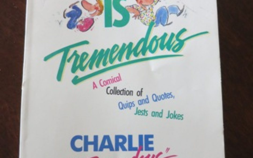 "Quotes from Humor is Tremendous by Charlie ""Tremendous"" Jones"