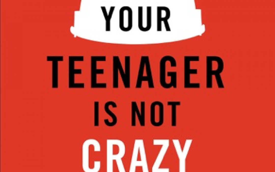 Book Giveaway: Your Teenager is Not Crazy