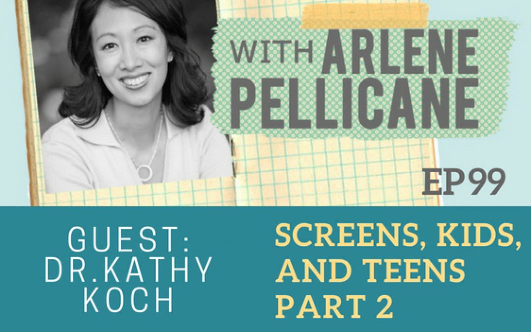 Podcast:  Dr. Kathy Koch Part 2 on Screens, Kids and Teens