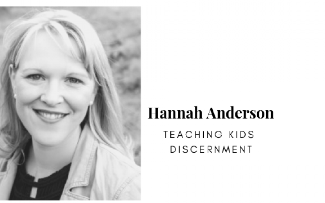 Podcast: Hannah Anderson on Teaching Kids Discernment