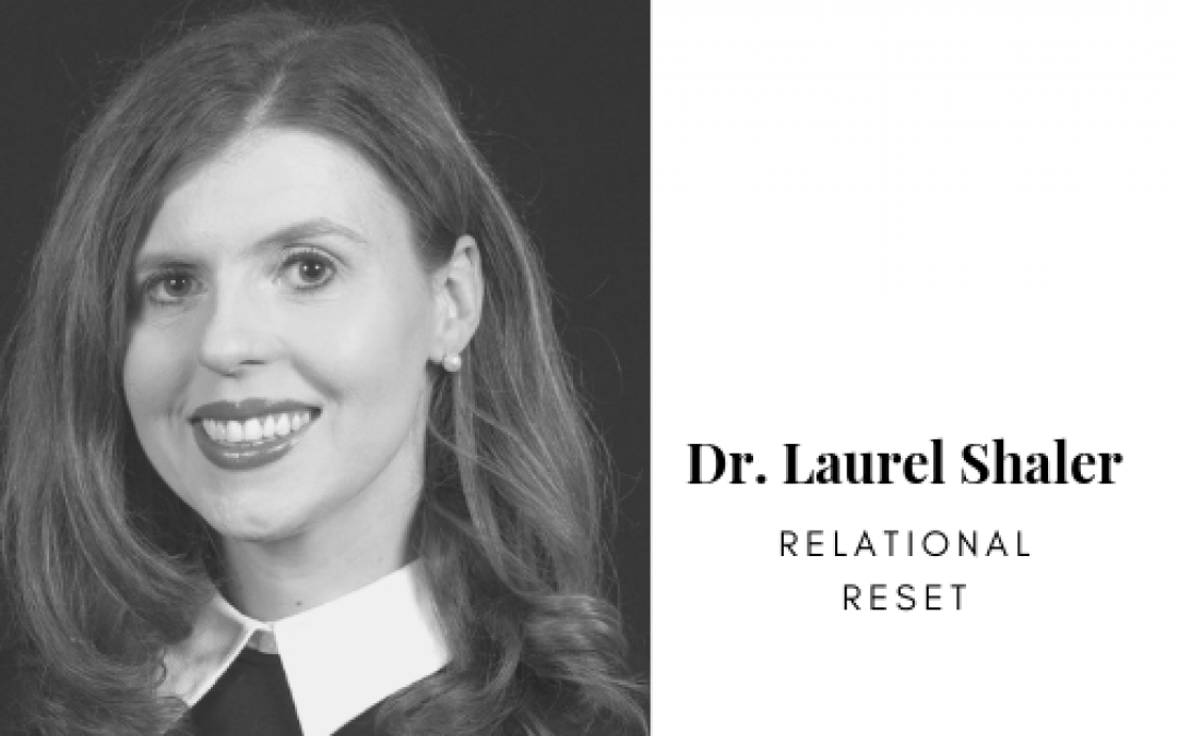 Podcast: Relational Reset with Dr. Laurel Shaler